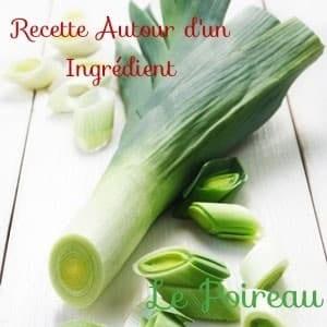 Recettes Autour d'un Ingredient #43 Le Poireau